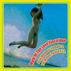 Myth Of The Love Electrique mp3 Album by Acid Mothers Temple & The Melting Paraiso U.F.O.