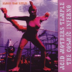Demons From Nipples mp3 Album by Acid Mothers Temple & The Cosmic Inferno