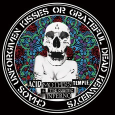Chaos Unforgiven Kisses Or Grateful Dead Kennedys mp3 Album by Acid Mothers Temple & The Cosmic Inferno