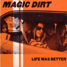 Life Was Better mp3 Album by Magic Dirt