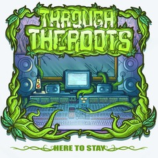 Here To Stay mp3 Album by Through The Roots