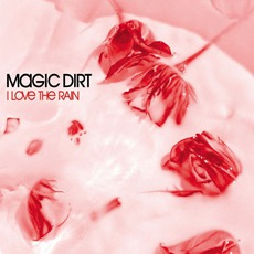 I Love The Rain mp3 Single by Magic Dirt