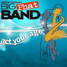 Act Your Age mp3 Album by Gordon Goodwin's Big Phat Band