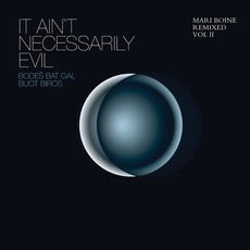 It Ain't Necessarily Evil, Bodeš Bat Gal Buot Biros: Mari Boine Remixed, Vol II mp3 Album by Mari Boine