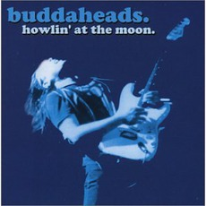 Howlin' At The Moon mp3 Album by The Buddaheads