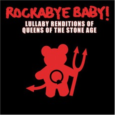 Lullaby Renditions Of Queens Of The Stone Age mp3 Album by Rockabye Baby!
