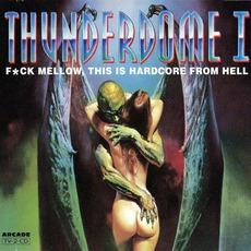 Thunderdome I: F*ck Mellow, This Is Hardcore From Hell mp3 Compilation by Various Artists