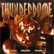 Thunderdome: Past, Present, Future by Various Artists