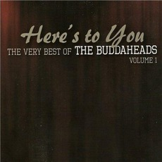 Heres To You: The Very Best Of The Buddaheads Vol. 1 mp3 Artist Compilation by The Buddaheads