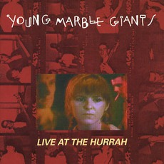 Live At The Hurrah! mp3 Live by Young Marble Giants