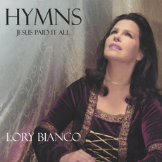 Hymns: Jesus Paid It All mp3 Album by Lory Bianco