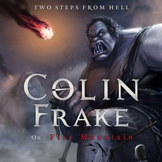 Colin Frake On Fire Mountain mp3 Album by Two Steps From Hell