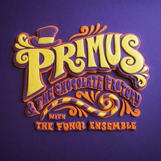 Primus & The Chocolate Factory With The Fungi Ensemble mp3 Album by Primus
