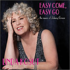 Easy Come, Easy Go: The Music Of Johnny Green mp3 Album by Linda Kosut