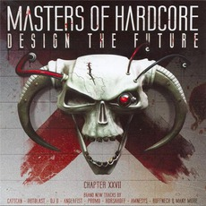 Masters of Hardcore, Chapter XXVII: Design the Future mp3 Compilation by Various Artists