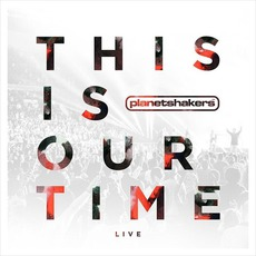 This Is Our Time (Deluxe Edition) mp3 Live by Planetshakers