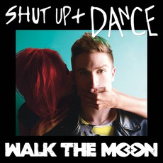 Shut Up + Dance by Walk The Moon