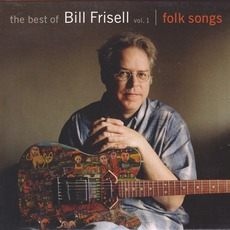 The Best Of Bill Frisell, Volume 1: Folk Songs mp3 Artist Compilation by Bill Frisell