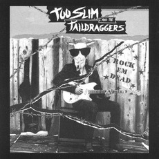 Rock Em Dead mp3 Album by Too Slim And The Taildraggers