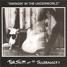 Swingin' In The Underworld mp3 Album by Too Slim And The Taildraggers