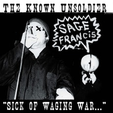 "The Known Unsoldier: ""Sick Of Waging War"" mp3 Artist Compilation by Sage Francis"