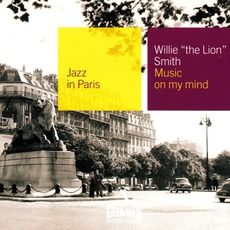 "Jazz in Paris: Music on My Mind mp3 Album by Willie ""The Lion"" Smith"
