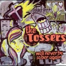 We'll Never Be Sober Again mp3 Album by The Tossers