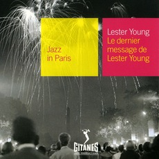 Jazz in Paris: Le dernier message de Lester Young mp3 Album by Lester Young