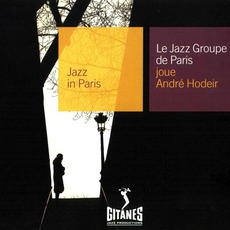 Jazz in Paris: Le Jazz Groupe de Paris joue André Hodeir mp3 Album by Le Jazz Groupe de Paris