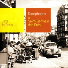 Jazz in Paris: Saxophones à Saint-Germain-des-Prés mp3 Compilation by Various Artists