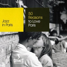Jazz in Paris: 50 Reasons to Love Paris mp3 Compilation by Various Artists