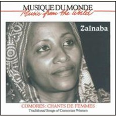 Comores - Chants De Femmes. Traditional Songs Of Comorian Women by Zainaba