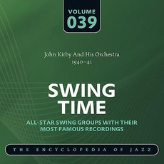 Swing Time - The Heyday of Jazz, Volume 39 by John Kirby and His Orchestra