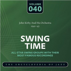 Swing Time - The Heyday of Jazz, Volume 40 by John Kirby and His Orchestra