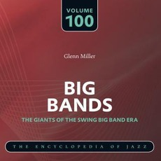 Big Bands - The Giants of the Swing Big Band Era, Volume 100 mp3 Artist Compilation by Glenn Miller and His Orchestra