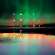 Havre De Grâce (Deluxe Edition) mp3 Album by Radio Radio