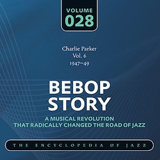 Bebop Story, Volume 28 mp3 Artist Compilation by Charlie Parker