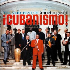 The Very Best Of ¡Mucho Gusto! by ¡Cubanismo!