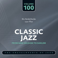 Classic Jazz - From New Orleans to Harlem, Volume 100 mp3 Artist Compilation by Bix Beiderbecke
