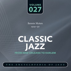 Classic Jazz - From New Orleans to Harlem, Volume 27 mp3 Artist Compilation by Bennie Moten's Kansas City Orchestra