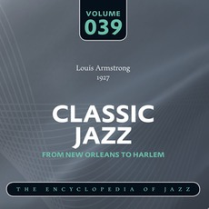 Classic Jazz - From New Orleans to Harlem, Volume 39 mp3 Artist Compilation by Louis Armstrong And His Hot Five