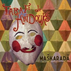 Maškaradă mp3 Album by Taraf De Haïdouks