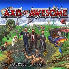 Cry Yourself A River mp3 Album by The Axis Of Awesome