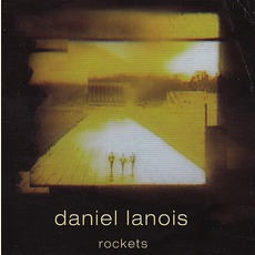 Rockets by Daniel Lanois