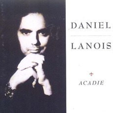 Acadie mp3 Album by Daniel Lanois