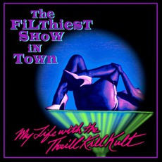 The Filthiest Show In Town mp3 Album by My Life With The Thrill Kill Kult
