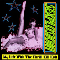 Sexplosion! mp3 Album by My Life With The Thrill Kill Kult