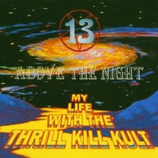 13 Above The Night (Re-Issue) mp3 Album by My Life With The Thrill Kill Kult