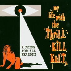 A Crime For All Seasons (Re-Issue) mp3 Album by My Life With The Thrill Kill Kult