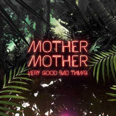 Very Good Bad Thing mp3 Album by Mother Mother